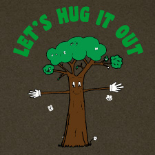 TREE HUGGER LET'S HUG IT OUT